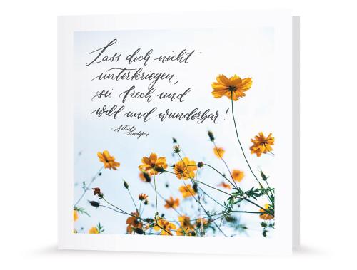 Grußkarte - ..sei frech und wild und wunderbar